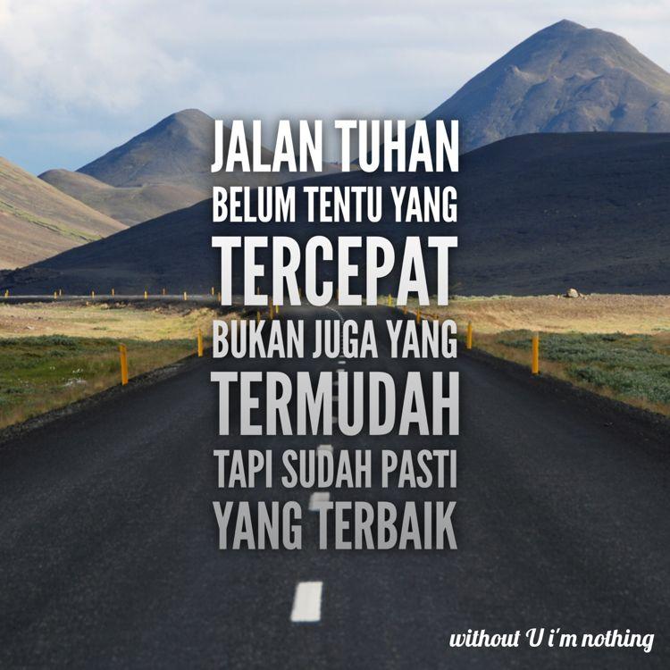 Jalan Tuhan Belum Tentu Yang Tercepat Bukan Juga Yang Termudah Tapi Satu Hal Yang Pasti Jalan Tuhan Yang Terbaik Kata Kata Indah Tuhan Bijak