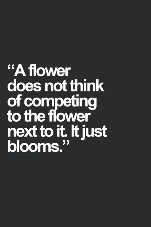 Competition Quotes Beauteous A Flower Does Not Think Of Competing To The Flower Next To It It