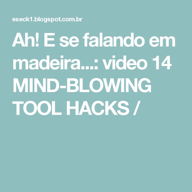 Ah! E se falando em madeira...: video 14 MIND-BLOWING TOOL HACKS /