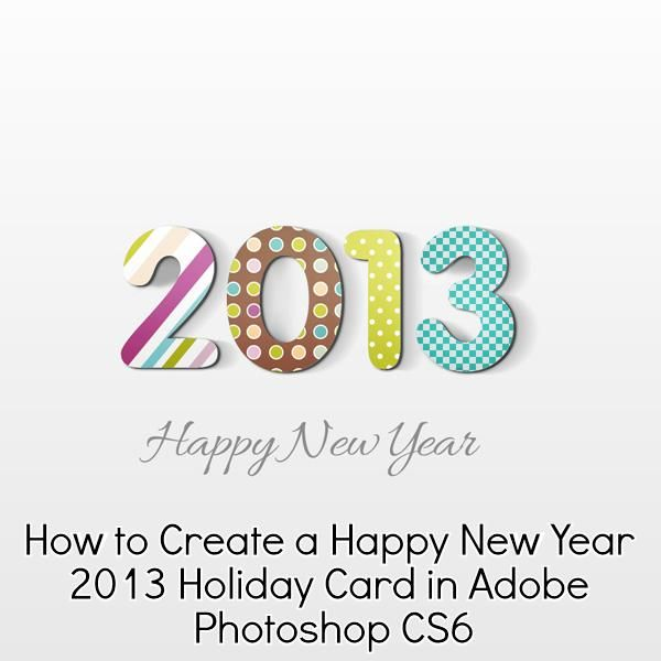 How to create a happy new year 2013 holiday card in adobe photoshop diy ideas how to create a happy new year 2013 holiday card in adobe photoshop cs6 solutioingenieria Choice Image
