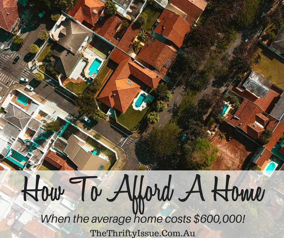 How To Afford A House When The Average Australian Home Costs Over 600 000 Wholesale Real Estate Real Estate Real Estate Investing