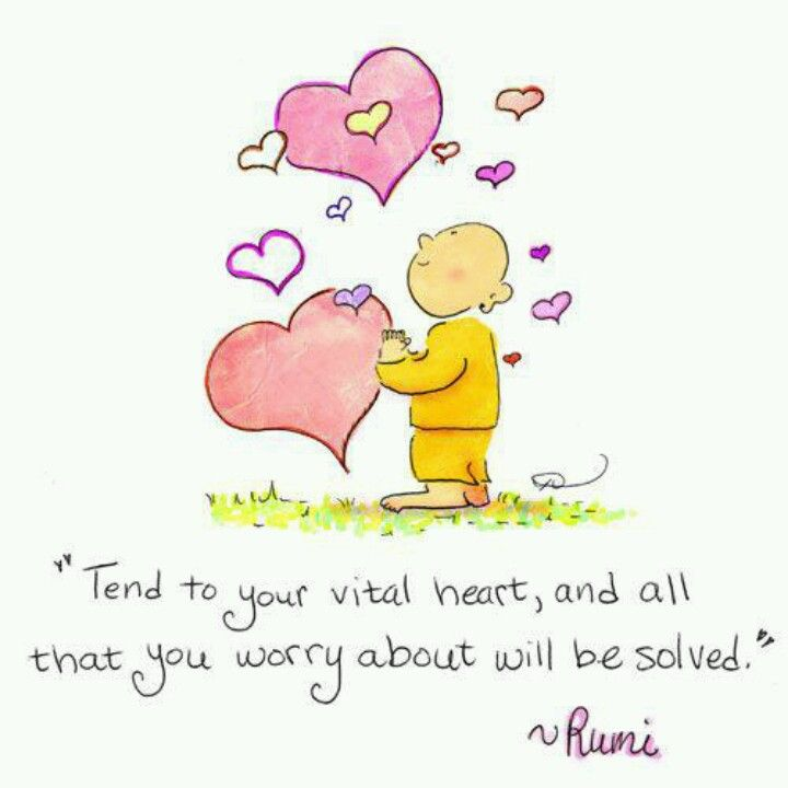Tend to Your vital Heart and all that you worry about will be solved. ~ Rumi