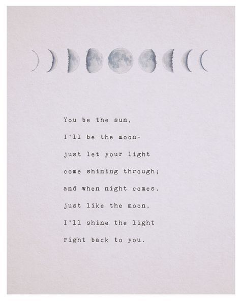 This poetry art features the phases of the moon illustration with the following love quote: You be the sun, Ill be the moon- just let your light come shining through; and when night comes, just like the moon, Ill shine the light right back to you. Visit my shop to see more of my