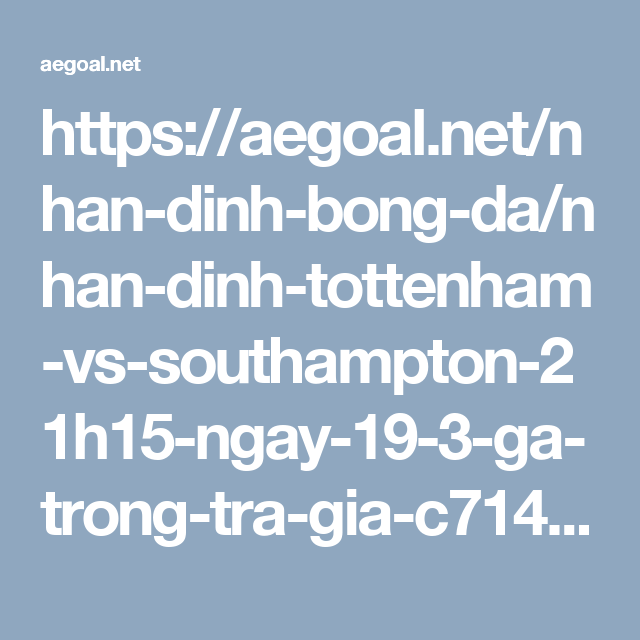 https://aegoal.net/nhan-dinh-bong-da/nhan-dinh-tottenham-vs-southampton-21h15-ngay-19-3-ga-trong-tra-gia-c7142.html