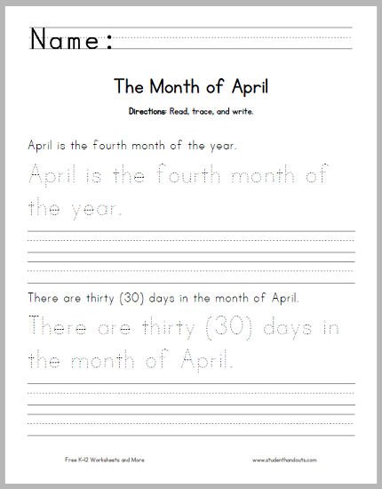 April Handwriting and Spelling Practice Worksheet - Directions: Read, trace, and write. 1. April is the fourth month of the year. 2. There are thirty (30) days in the month of April. 3. April Fool's Day, the first day of the month, is a holiday for pranks and practical jokes. 4. The diamond is the birthstone for April.