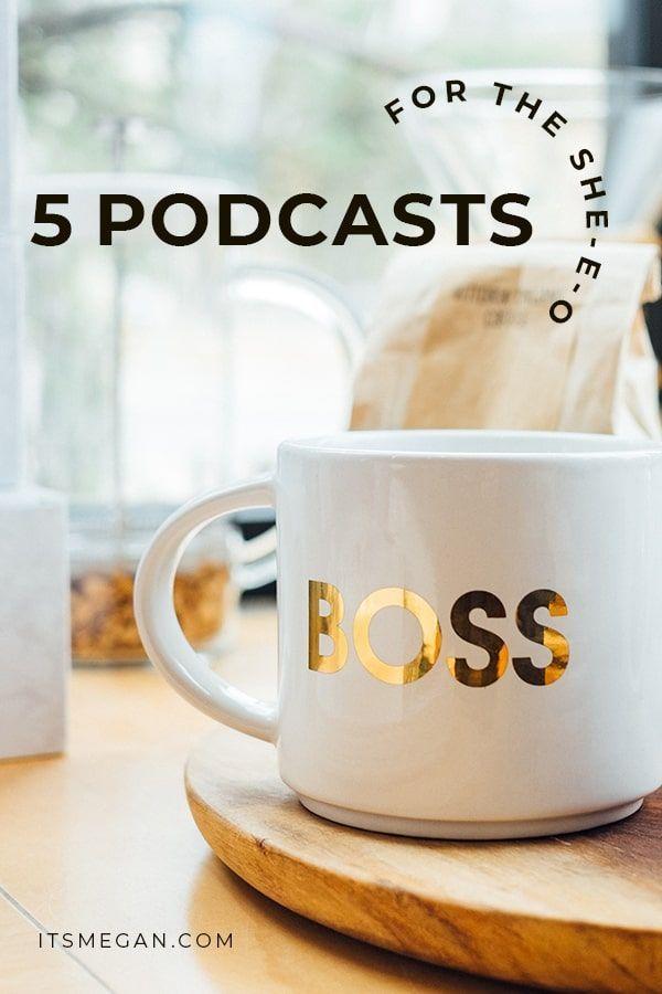 5 Podcasts for the She-E-O | It's Megan | #podcasts #girlboss #businessinspo #motivation