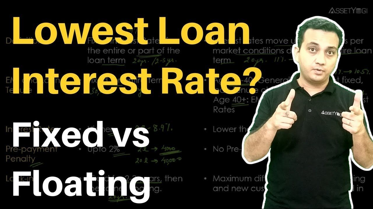 Lowest Home Loan Interest Rates In 2018 Fixed Vs Floating How To Get Lowest Home Loan Interest Rates Which O Loan Interest Rates Interest Rates Home Loans