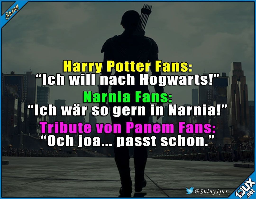 """HP fans: """"I want to be in Hogwarts"""" Narnia fans:""""I want to be in Narnia"""" Hunger games fans:""""We are fine."""" - Informationen zu HP fans: """"I want to be in Hogwarts"""" Narnia fans:""""I want to be in Narnia"""" Hunger ."""