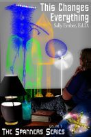 This Changes Everything, an ebook by Sally Ember, Ed.D. at Smashwords  VERY EXCITED!  My first sci-fi novel, an ebook, is published! Please spread the word and make pre-orders!$1.99 through 12/19/13 via Smashwords.com (link below) and starting 11/12/13, iBooks, nook & Kobo. Full release @$3.99 starting 12/2013, including Amazon Kindle and other retailers.