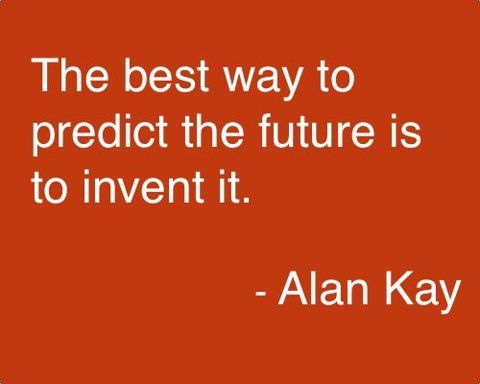 The best way to predict the future is to invent it Tech