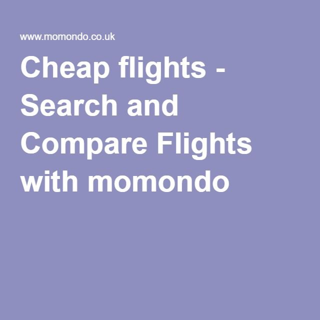 Cheap Flights Search And Compare Flights With Momondo Cheap