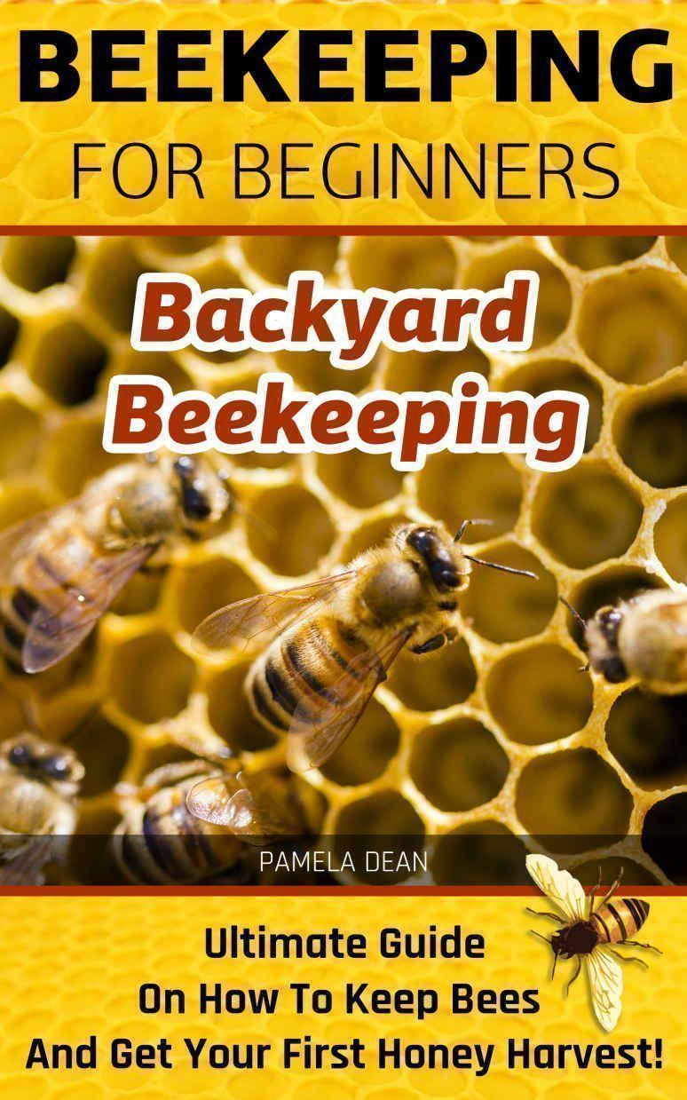 Beekeeping for Beginners. Backyard Beekeeping: Ultimate ...