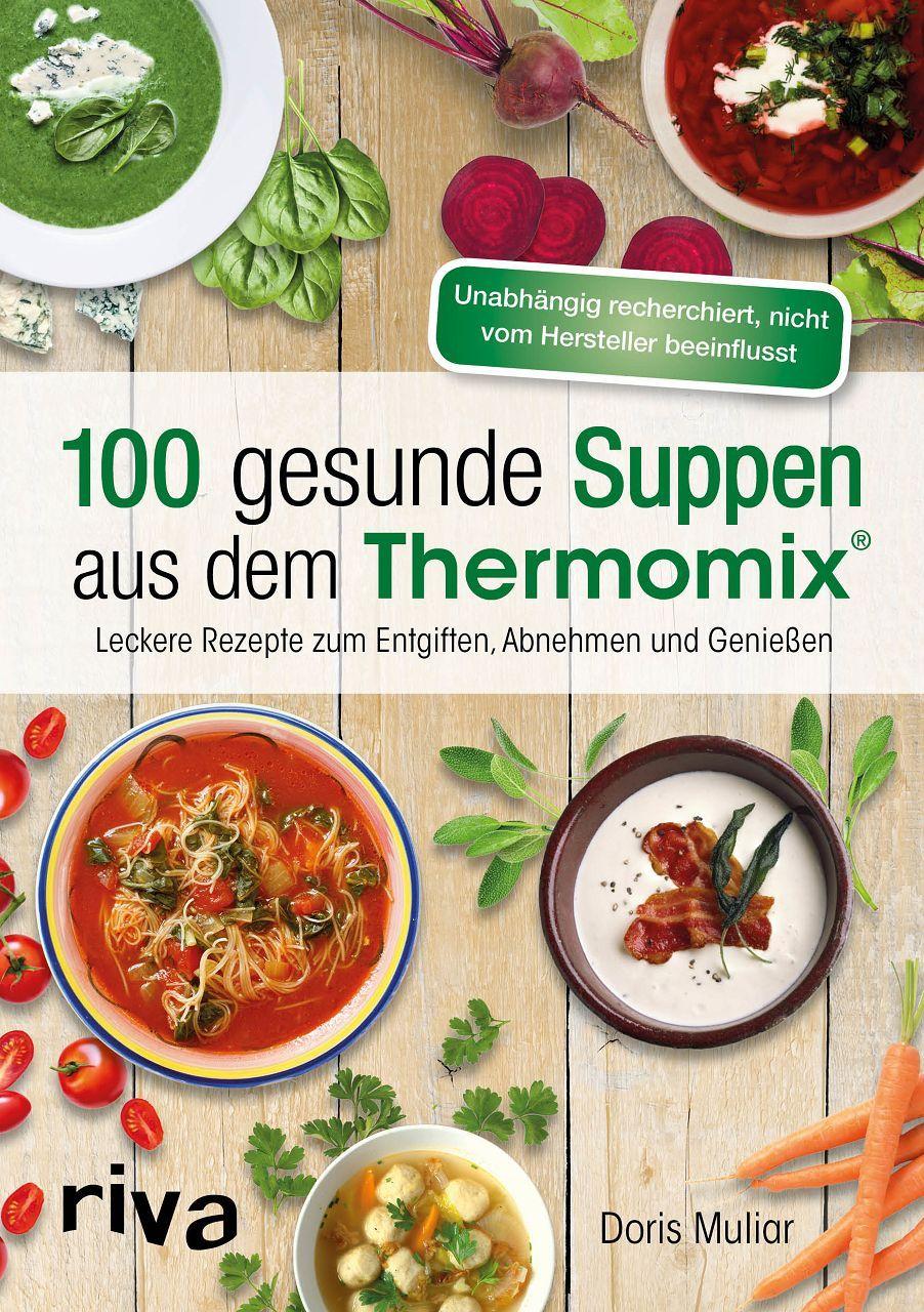 Kochbuch für den Thermomix®: 100 gesunde Suppen aus dem Thermomix ...