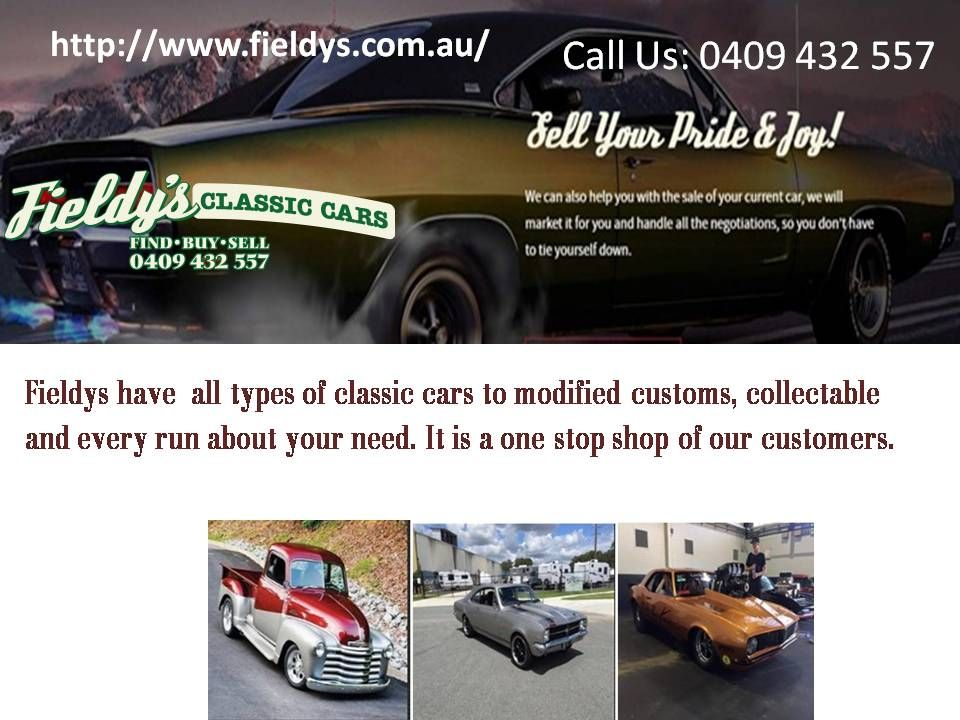 Fieldys have all types of classic cars to modified customs ...
