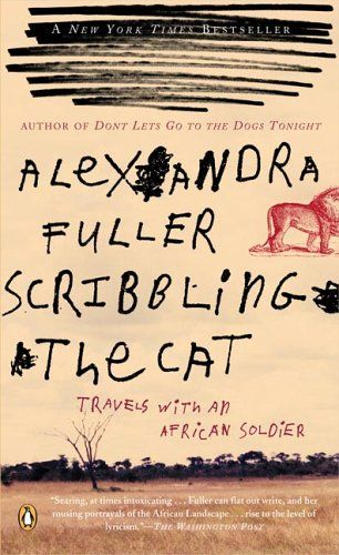 Scribbling the Cat: Travels with an African Soldier by Alexandra Fuller