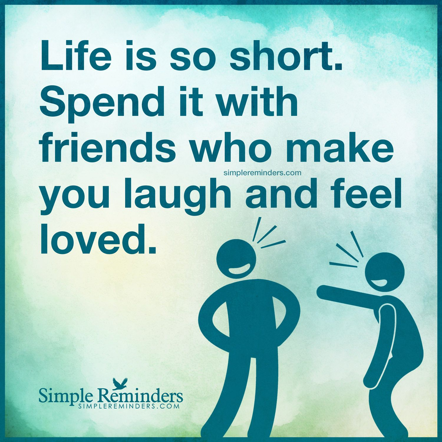 Unknown Quotes About Life Life Is So Short Life Is So Shortspend It With Friends Who Make
