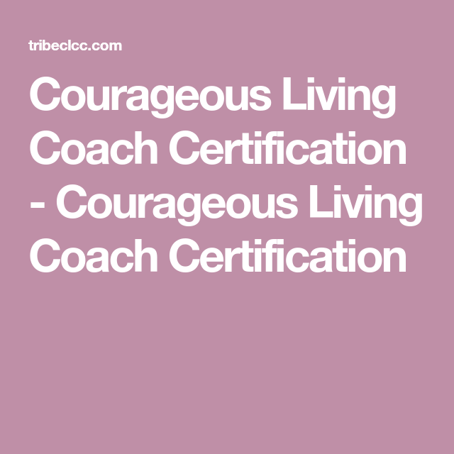 Courageous Living Coach Certification - Courageous Living Coach ...