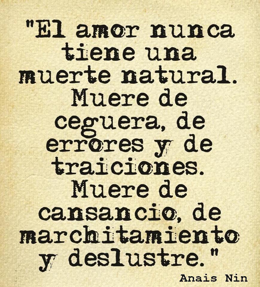 """""""El amor nunca tiene una muerte natural Muere de ceguera de errores y de traiciones Muere de cansancio de marchitamiento y deslustre """" Frases matonas"""