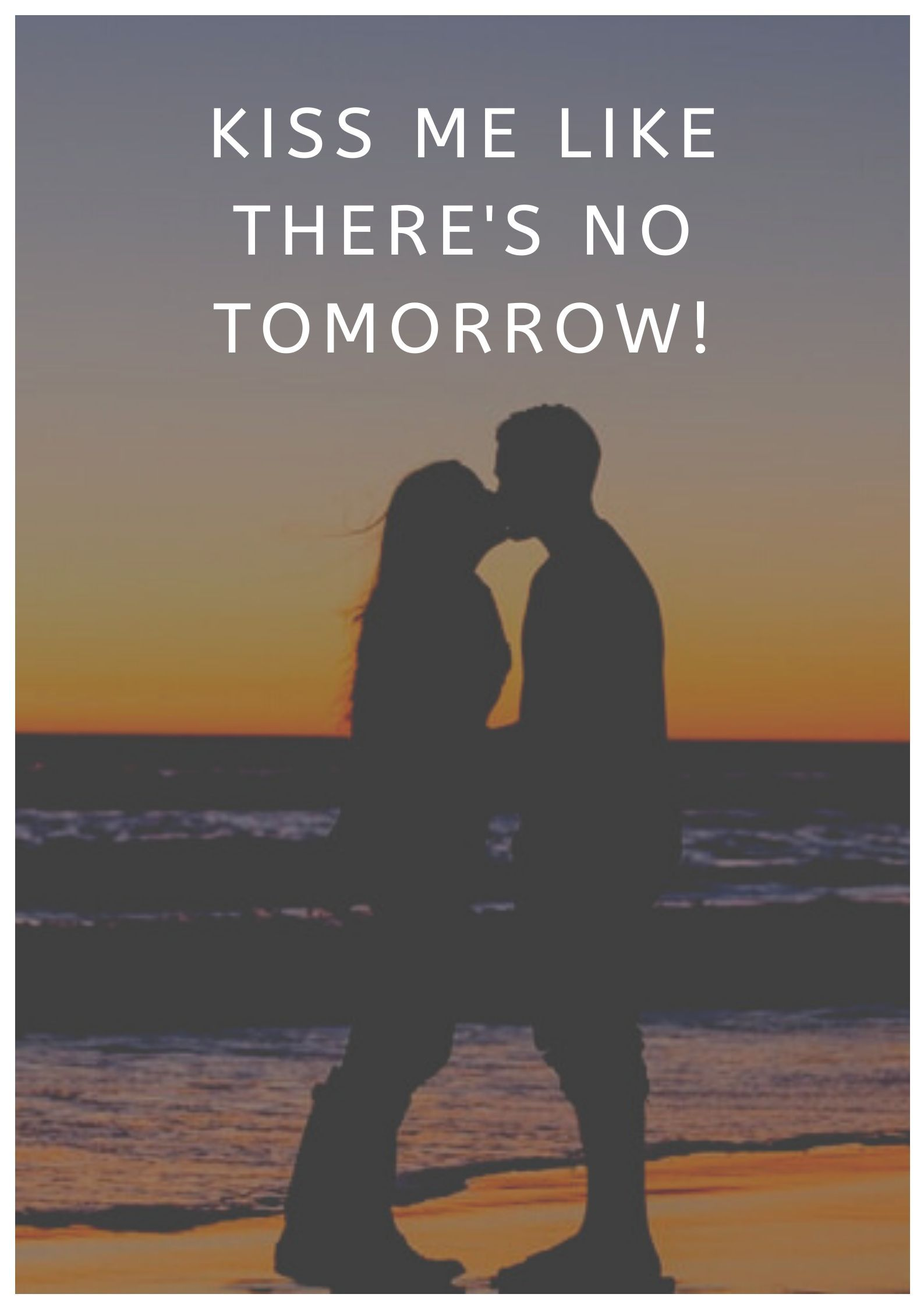 Kiss Day Quotes For Him Kiss Me Like There S No Tomorrow Happy