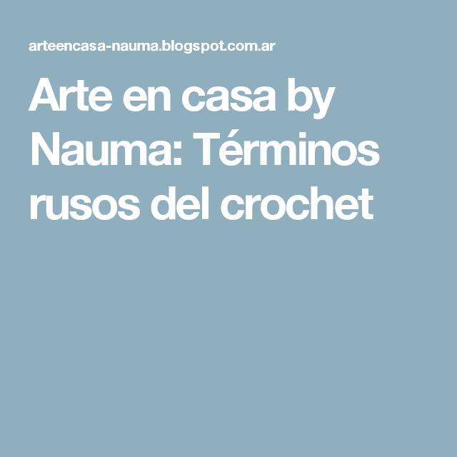 Arte en casa by Nauma: Términos rusos del crochet