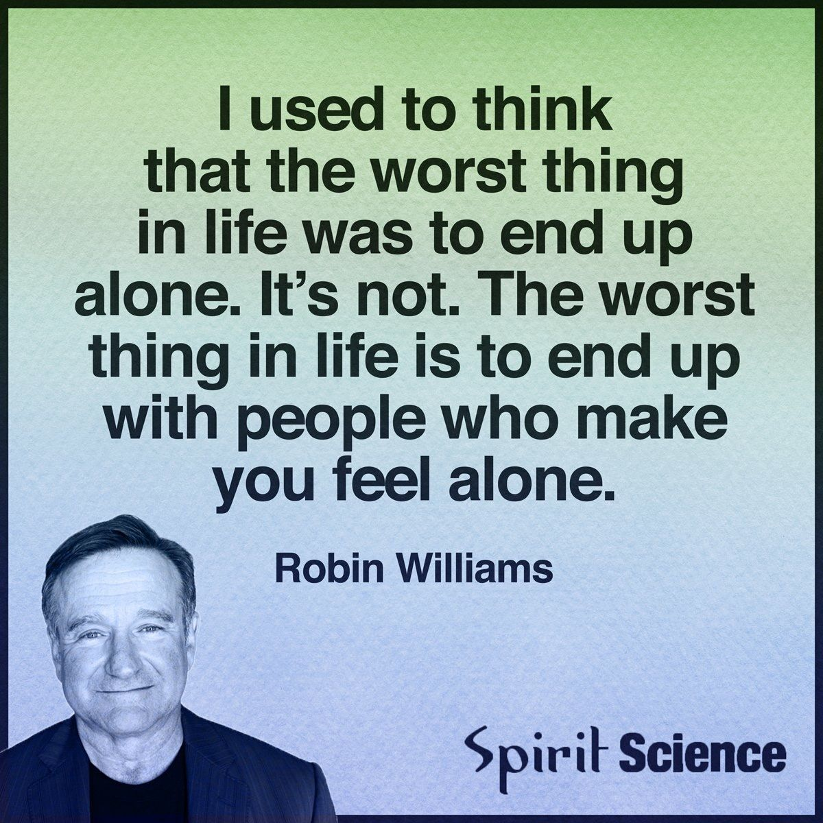 Pin By Sherry Leduc On Quotes How Are You Feeling Feeling Alone Robin Williams Quotes