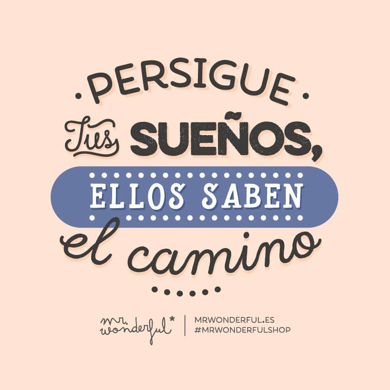 Persigue tus sue os ellos saben el camino mr wonderful for Frases de mister wonderful