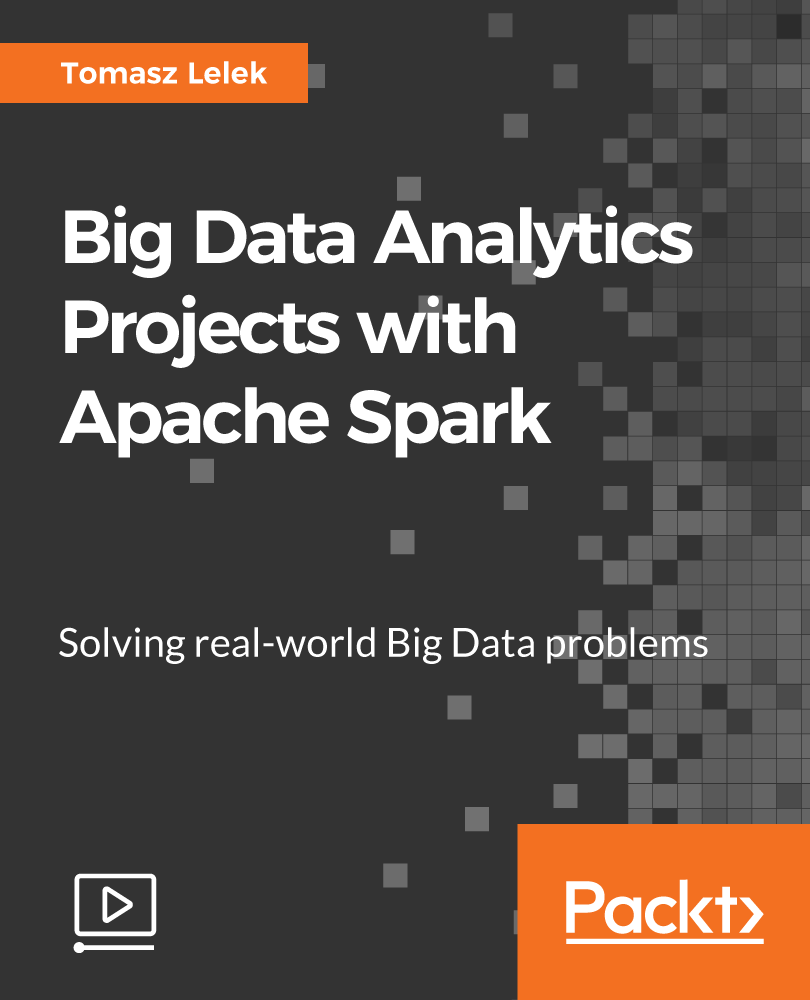 Big Data Analytics Projects with Apache Spark [Video