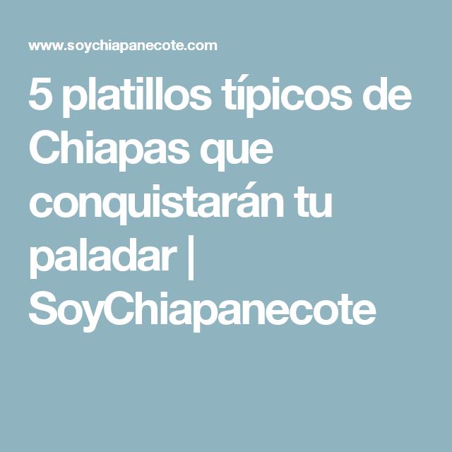 5 platillos típicos de Chiapas que conquistarán tu paladar   SoyChiapanecote
