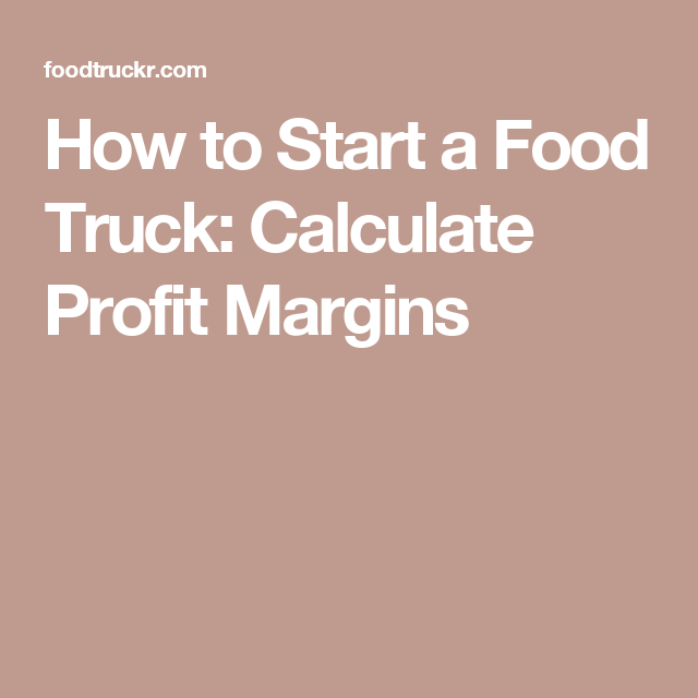 How To Start A Food Truck Calculate Profit Margins  Food Truck