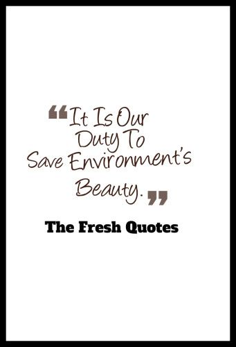 environment quotes  slogans   save our beautiful earth  nature  environment quotes and slogans it is our duty to save environments beauty