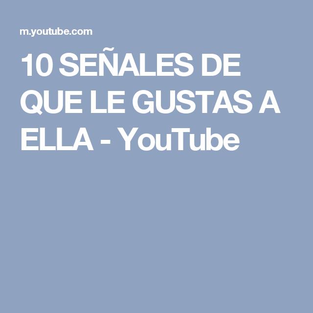 10 SEÑALES DE QUE LE GUSTAS A ELLA - YouTube