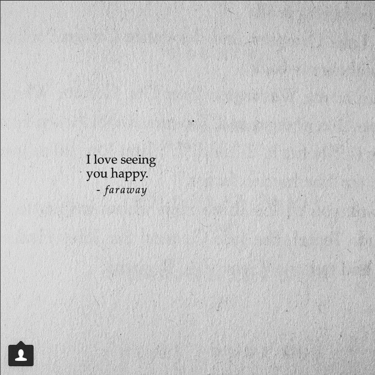 Just knowing that you are happy fills me with joy. I wish i could see you, though.
