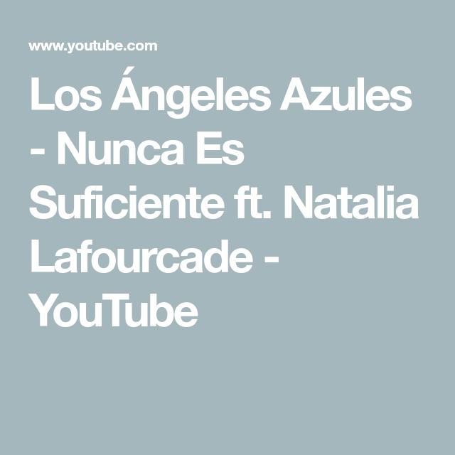 Los Angeles Azules Nunca Es Suficiente Ft Natalia Lafourcade Youtube Los Angeles Azules Los Angeles Nunca Es Suficiente