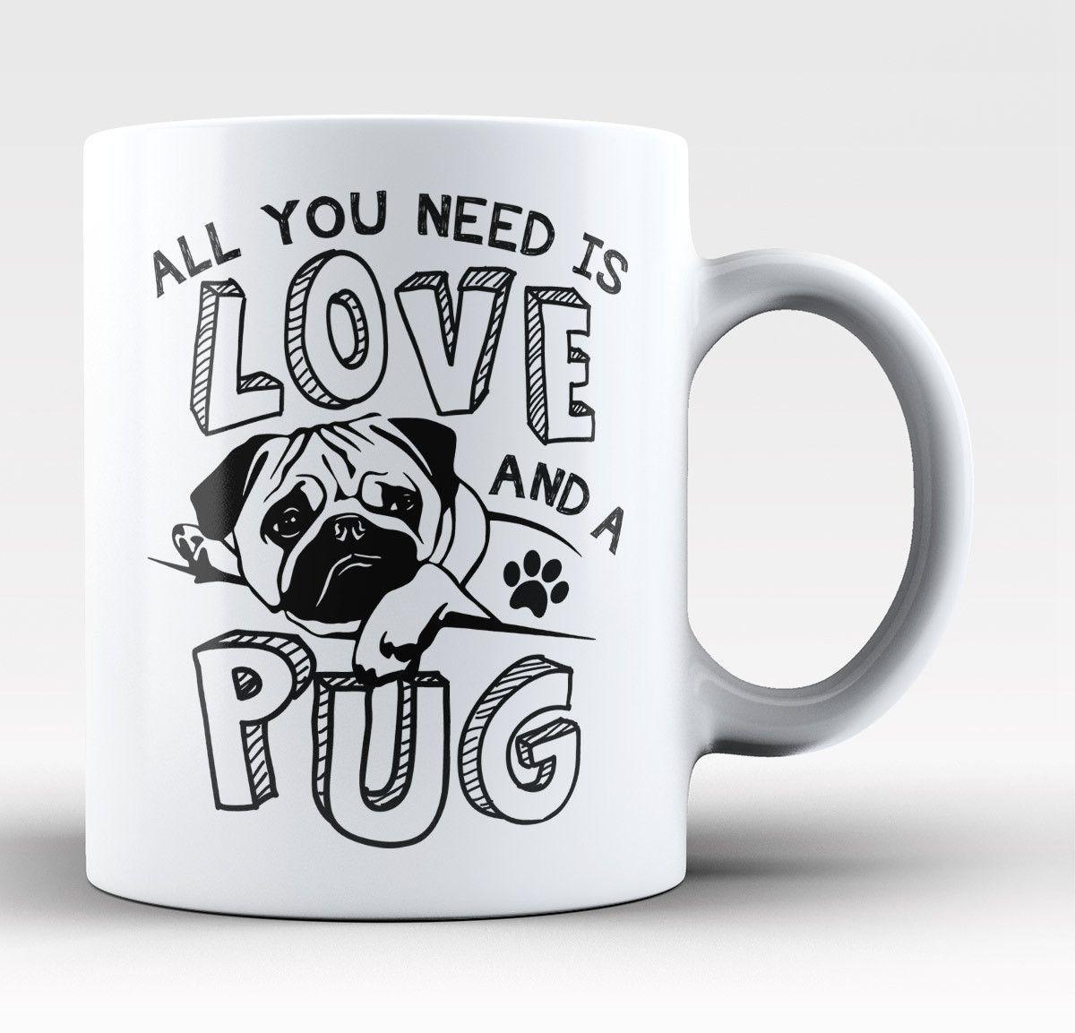 All You Need Is Love and a Pug - Mug