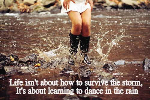 Life Dancing In The Rain Quote Impressive Life Isn't About How To Survive The Storm It's About Learning To