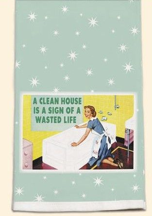 A Clean House is a Wasted Life Kitchen Towel $9.99