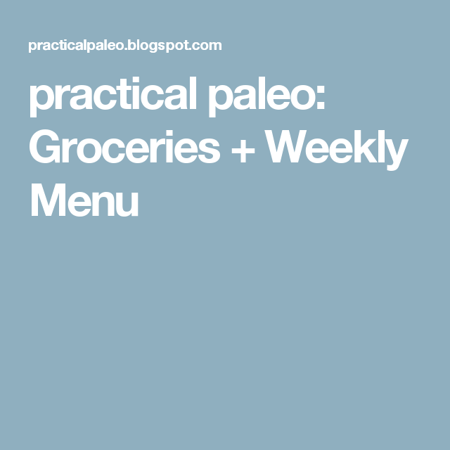 practical paleo: Groceries + Weekly Menu