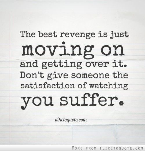 The Best Revenge Is Moving On Getting Over Him Quotes Ex Quotes