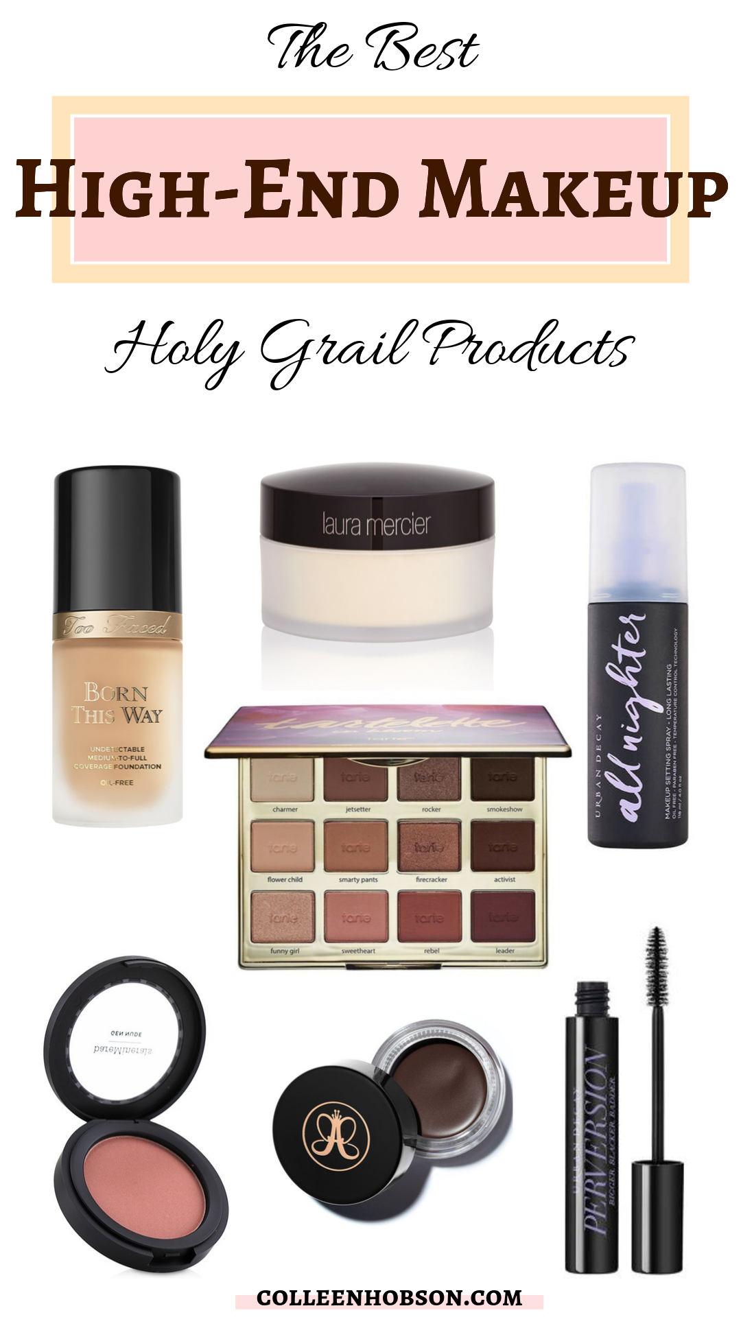 The Best High End Makeup Holy Grail Products Colleen Hobson Best High End Makeup Top Makeup Products High End Makeup