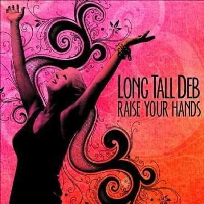 Long Tall Deb - Raise Your Hands