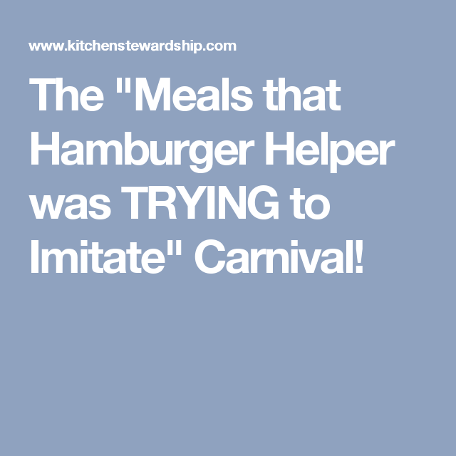 """The """"Meals that Hamburger Helper was TRYING to Imitate"""" Carnival!"""