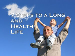 7 Steps to a Long and Healthy Life