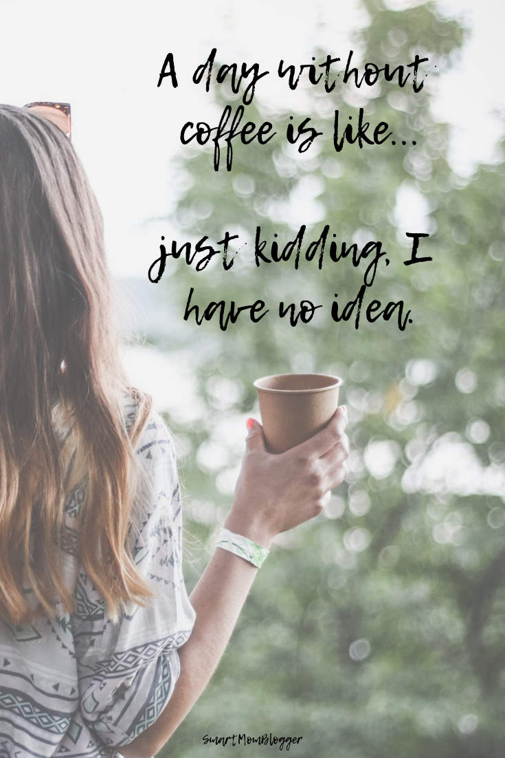 A Day Without Coffee Is Like Just Kidding I Have No Idea Quotes For Instagram And Pinterest Smart Mo Photo Quotes Personal Growth Quotes Blogger Photos