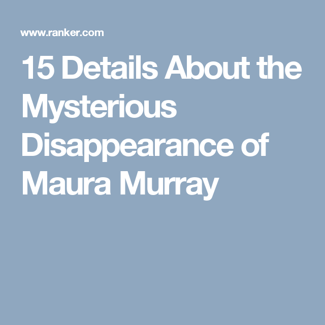 15 Details About the Mysterious Disappearance of Maura Murray   True
