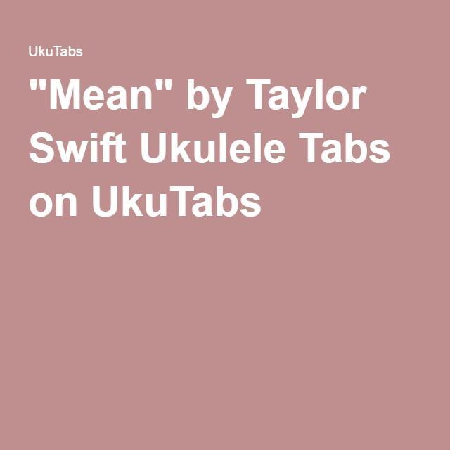 Mean By Taylor Swift Ukulele Tabs On Ukutabs Music Pinterest
