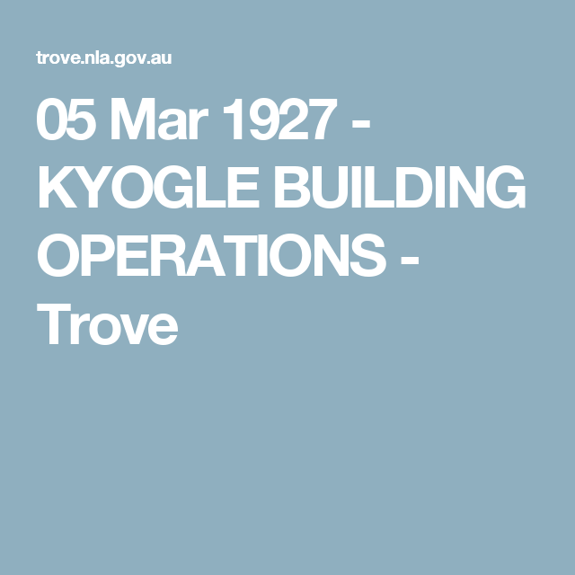05 Mar 1927 - KYOGLE BUILDING OPERATIONS - Trove