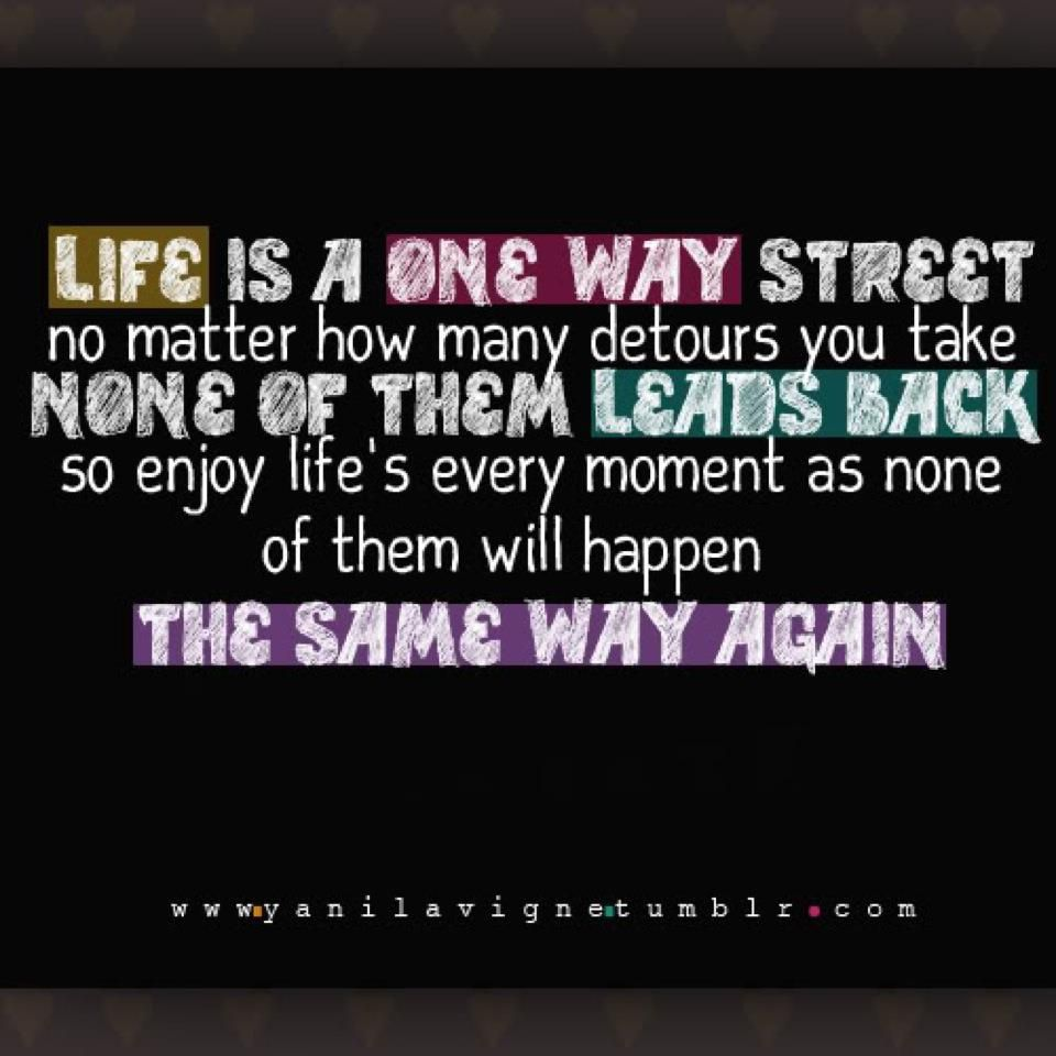 Fantastic Quotes About Life Life Is A One Way Street  Words To Live Pinterest  Street