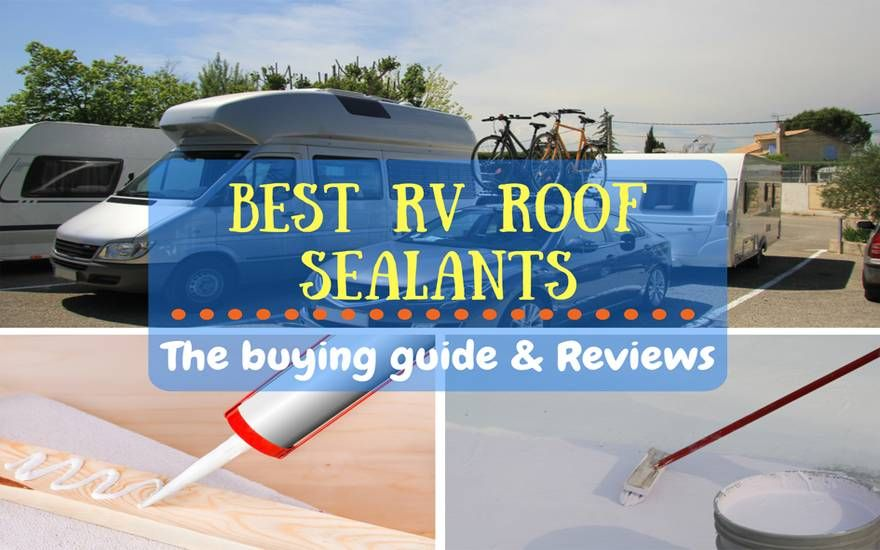 Best Rv Roof Sealant Here Are The Top 4 Best Products Roof Sealant Cool Campers Camper