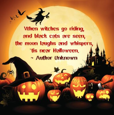 when witches go riding and black cats are seen, the moon laughs and whispers, 'tis near Halloween