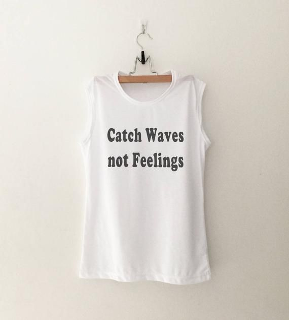 2f4f38f1037 Catch waves not feelings graphic tank top women beach saying funny shirt  womens muscle tee sleeveles